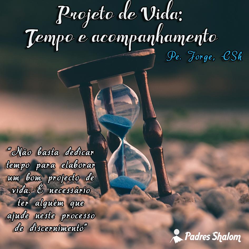 Projecto de vida – Tempo e acompanhamento