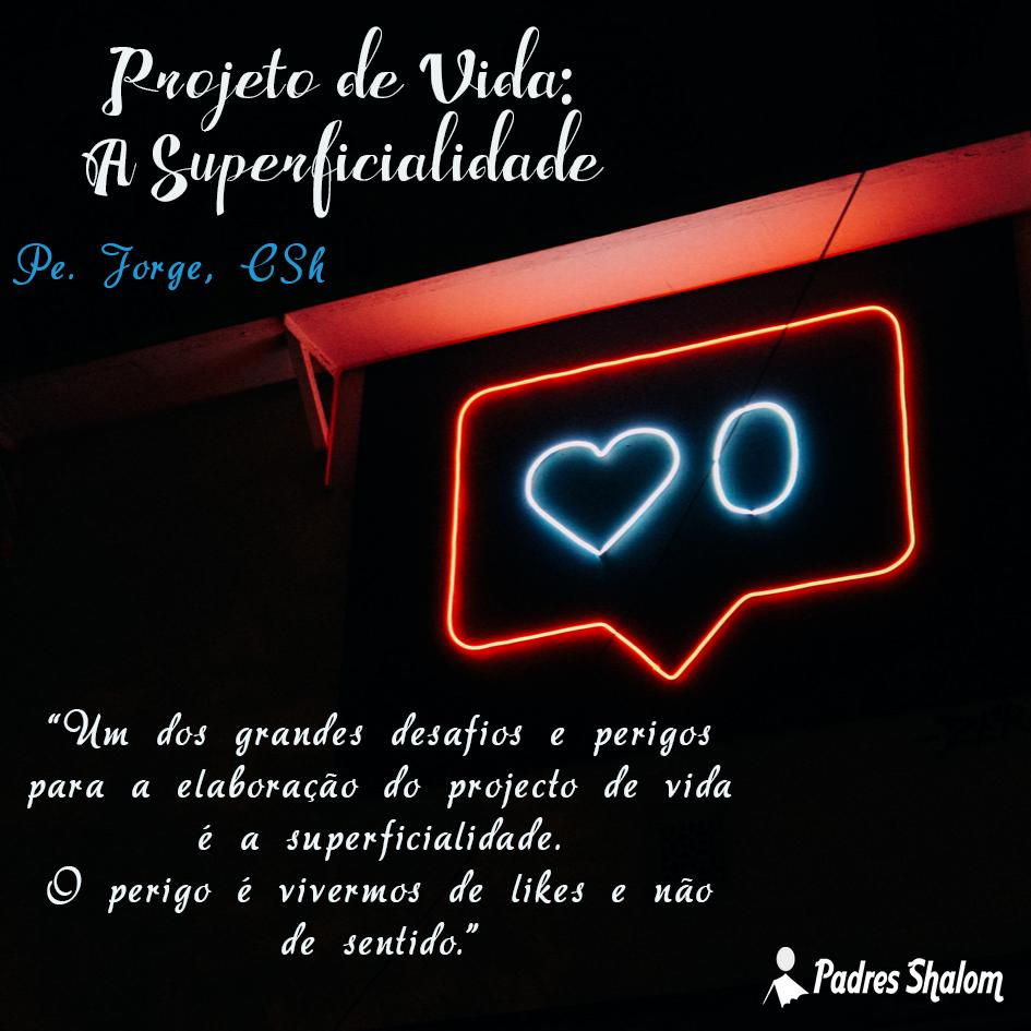 Projecto de vida – A Superficialidade