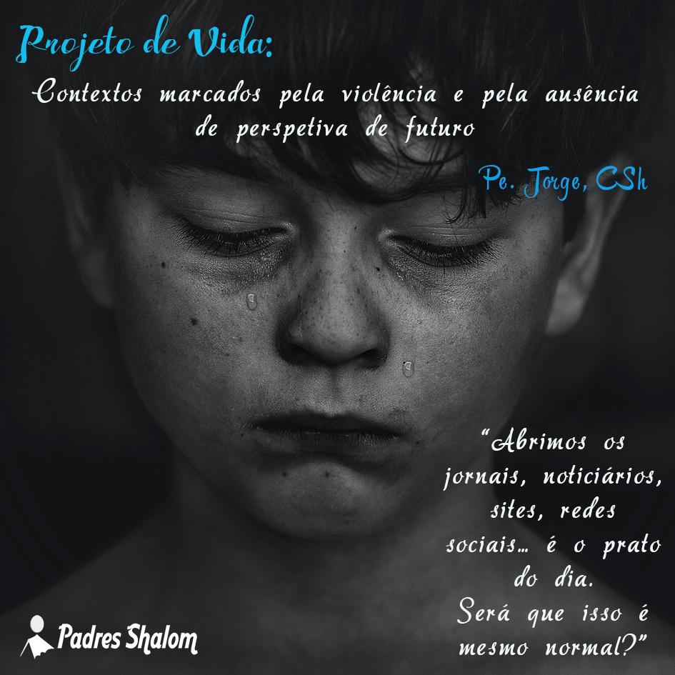 Projecto de vida – Contextos marcados pela violência e pela ausência de perspetiva de futuro